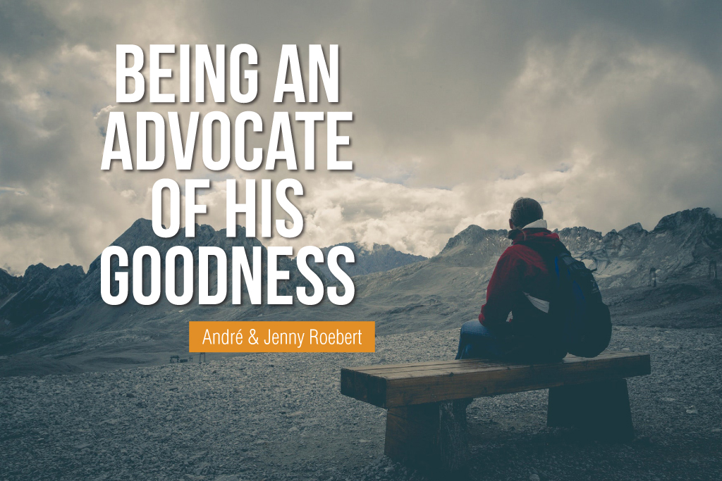 Being an Advocate of His Goodness
