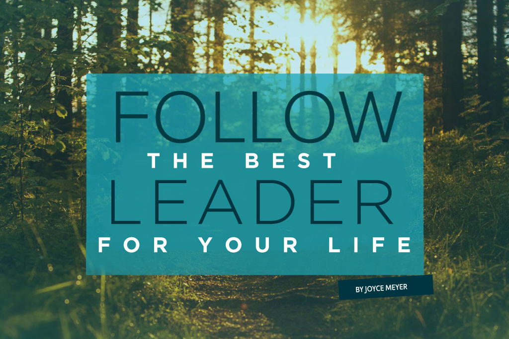 Follow the Best Leader For Your Life