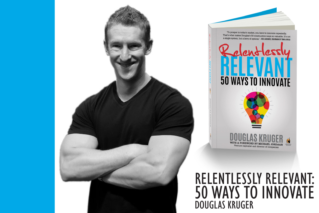 Relentlessly Relevant: 50 Ways to Innovate