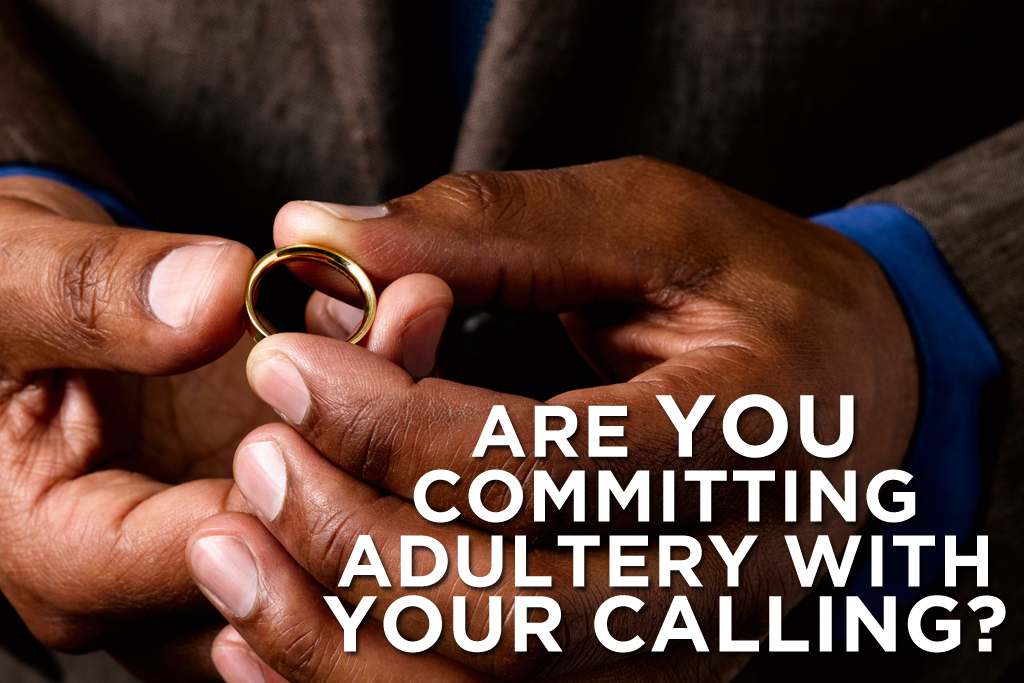 Are You Committing Adultery with Your Calling?