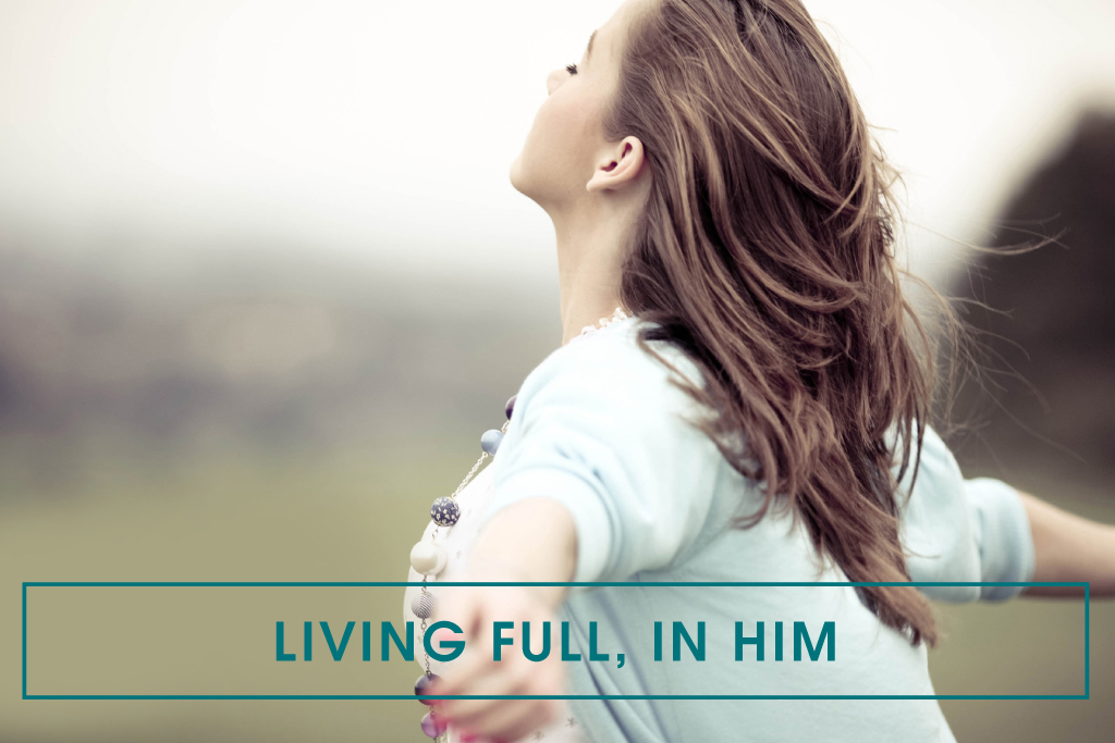 Living Full, In Him
