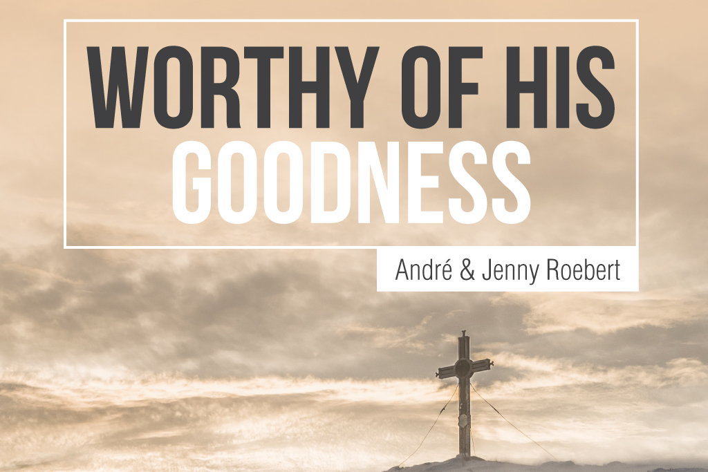 Worthy of His Goodness