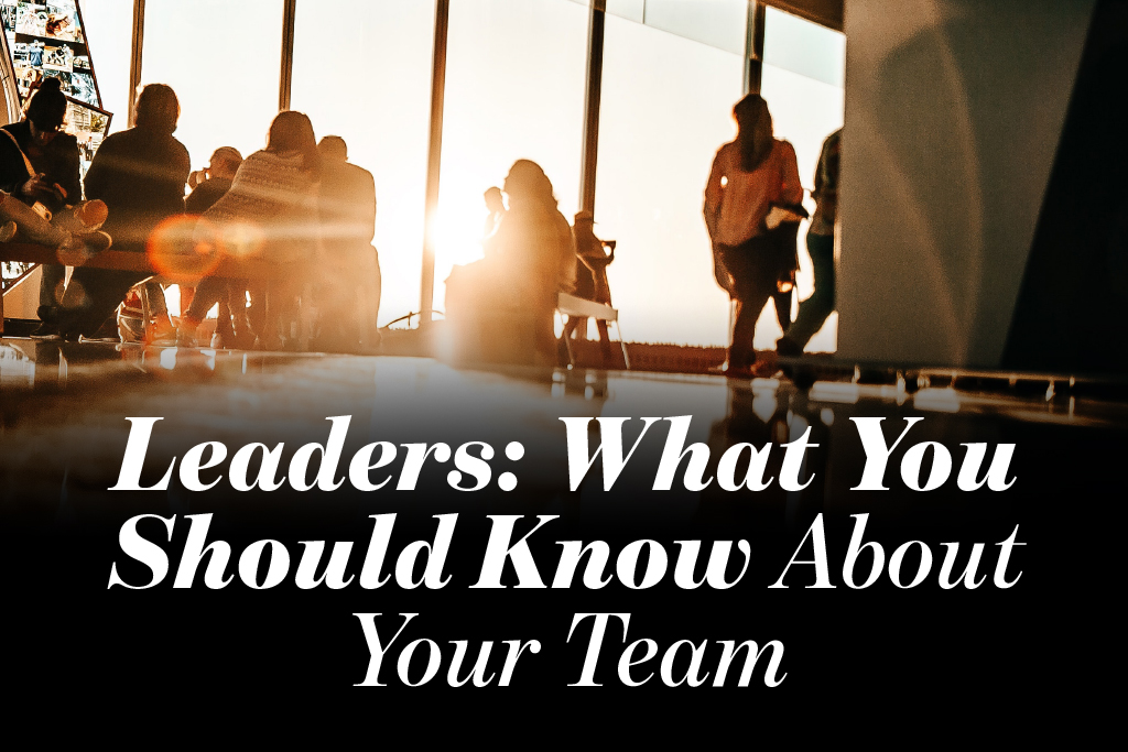Leaders: What You Should Know About Your Team