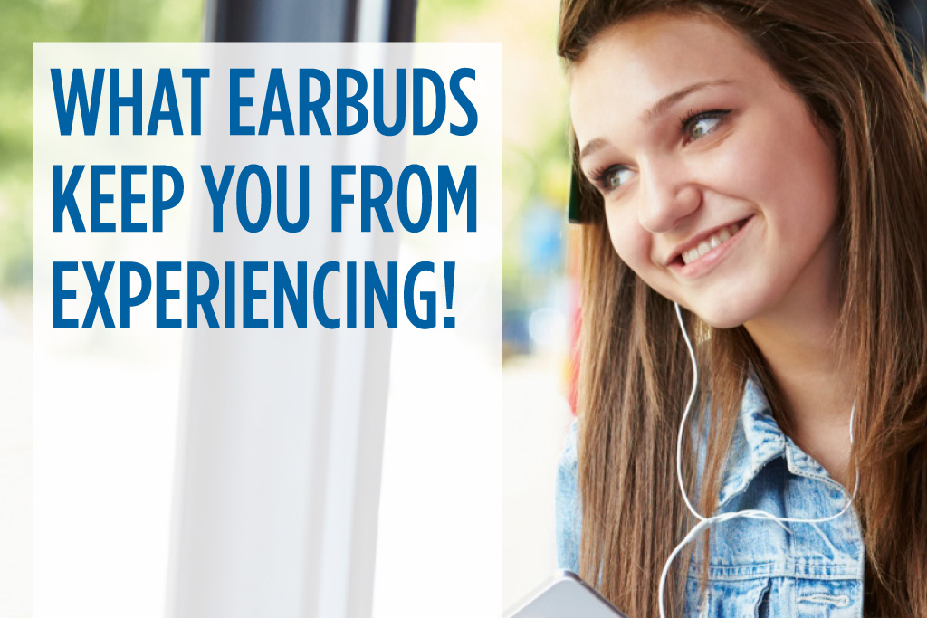 What Earbuds keep you from Experiencing