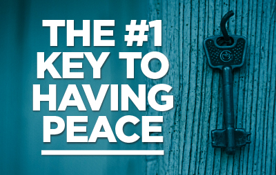 The #1 Key to Having Peace