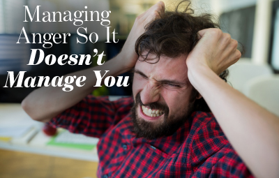 Managing Anger so it Doesn't Manage You